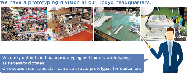 We have a prototyping division at our Tokyo headquarters.